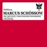 Marcus Schossow – The Last Pluck / Girls Suckcess (The Remixes)
