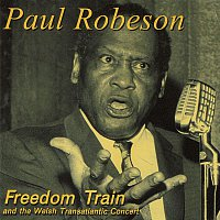 Paul Robeson – Freedom Train And The Welsh Transatlantic Concert (Live)