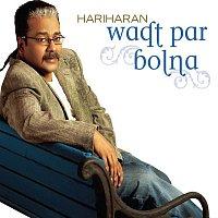 Hariharan – Waqt Par Bolna
