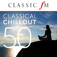 Různí interpreti – 50 Classical Chillout - by Classic FM