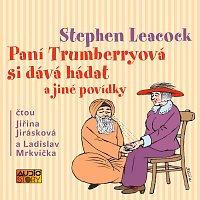 Jiřina Jirásková, Ladislav Mrkvička – Leacock: Paní Trumberrryová si dává hádat a jiné povídky