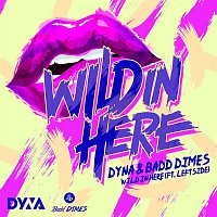 DYNA, Badd Dimes, Leftside – Wild in here