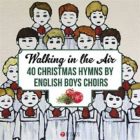 Various Artists.. – Walking in the Air: 40 Christmas Hymns by English Boys Choirs and Boy Trebles