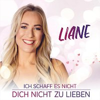 Liane – Ich schaff es nicht, Dich nicht zu lieben