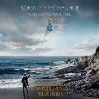 """Přední strana obalu CD Wish That You Were Here [From """"Miss Peregrine's Home For Peculiar Children"""" Original Motion Picture Soundtrack]"""