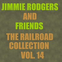 Jimmie Rodgers, Friends – The Railroad Collection - Vol. 14