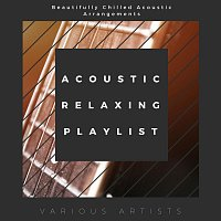Různí interpreti – Acoustic Relaxing Playlist: Beautifully Chilled Acoustic Arrangements