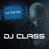 DJ Class – I'm The Ish