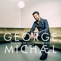 George Michael – This Is How (We Want You To Get High)