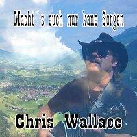 Chris Wallace – Macht' s euch nur kane Sorgen