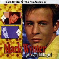 Mark Wynter – Go Away Little Girl: The Pye Anthology