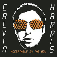 Calvin Harris – Acceptable In The 80s