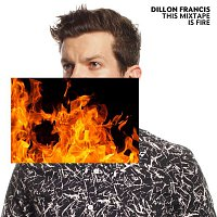 Dillon Francis – This Mixtape is Fire.