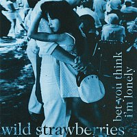 Wild Strawberries – Bet You Think I'm Lonely