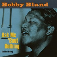 Bobby Bland – Ask Me 'Bout Nothing (But The Blues)