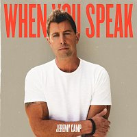 Jeremy Camp – When You Speak