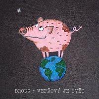 Broug – Vepřový je svět