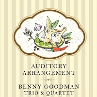 Benny Goodman Quartet, Benny Goodman Trio – Auditory Arrangement