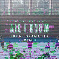 Thom Artway – All I Know (Lukas Granatier Remix)