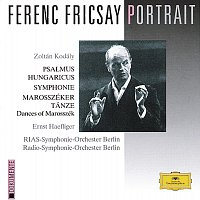 Ernst Haefliger, Radio-Symphonie-Orchester Berlin, RIAS Symphony Orchestra Berlin – Ferenc Fricsay Portrait - Kodály: Psalmus Hungaricus; Symphony; Dances of Marosszék