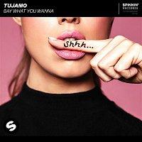 Tujamo – Say What You Wanna