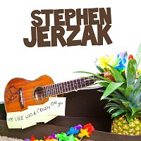 Stephen Jerzak – My Uke Has A Crush On You
