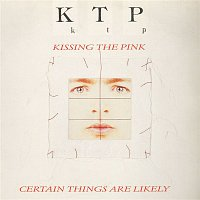 Kissing The Pink – Certain Things Are Likely