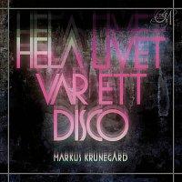 Markus Krunegard – Hela livet var ett disco