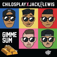 ChildsPlay, Jack & Lewis – Gimme Sum