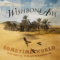 Wishbone Ash – Sometime World: An MCA Travelogue