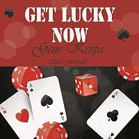 Gene Krupa – Get Lucky Now