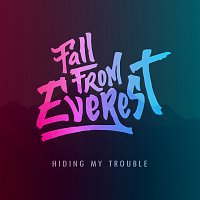 Fall From Everest – Hiding My Trouble - Single