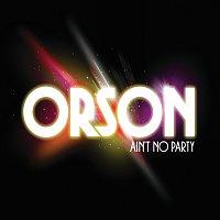 Orson – Ain't No Party