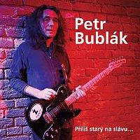 Petr Bublák – Přiliš starý na slávu ...