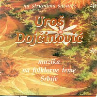 Uroš Dojčinović – Muzika na folklorne teme Srbije