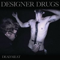 Designer Drugs, Justin Pearson – Dead Meat