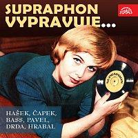Různí interpreti – Supraphon vypravuje... (Hašek, Čapek, Bass, Pavel, Drda, Hrabal)