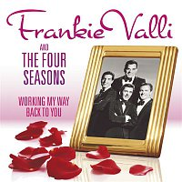 Frankie Valli & The Four Seasons – Working My Way Back To You - The Frankie Valli & The Four Seasons Collection