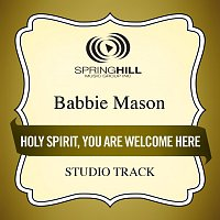 Babbie Mason – Holy Spirit, You Are Welcome Here