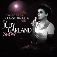 Judy Garland – That Old Feeling - Classic Ballads from the Judy Garland Show