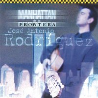 José Antonio Rodriguez – Manhattan de la Frontera (Remasterizado)