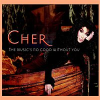 Cher – The Music's No Good Without You