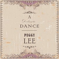 Peggy Lee – A Delicate Dance