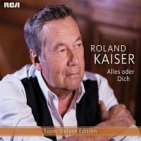 Roland Kaiser – Alles oder dich (Super Deluxe Edition)