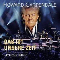 Howard Carpendale – Das ist unsere Zeit - Live aus Berlin