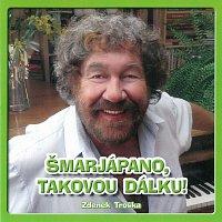 Zdeněk Troška – Šmarjápano, takovou dálku!