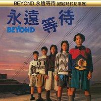 Beyond – Yong Yuan Deng Dai [ Chao Yue Shi Dai Ji Nian Ban ]