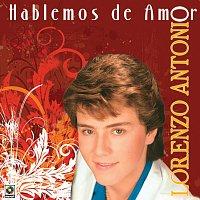 Lorenzo Antonio – Hablemos de Amor