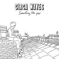 Circa Waves – Something Like You