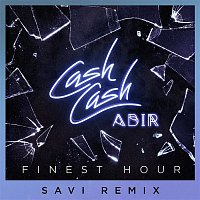 Cash Cash – Finest Hour (feat. Abir) [Savi Remix]